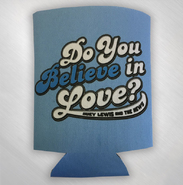 HLN -  Do You Believe In Love Koozie